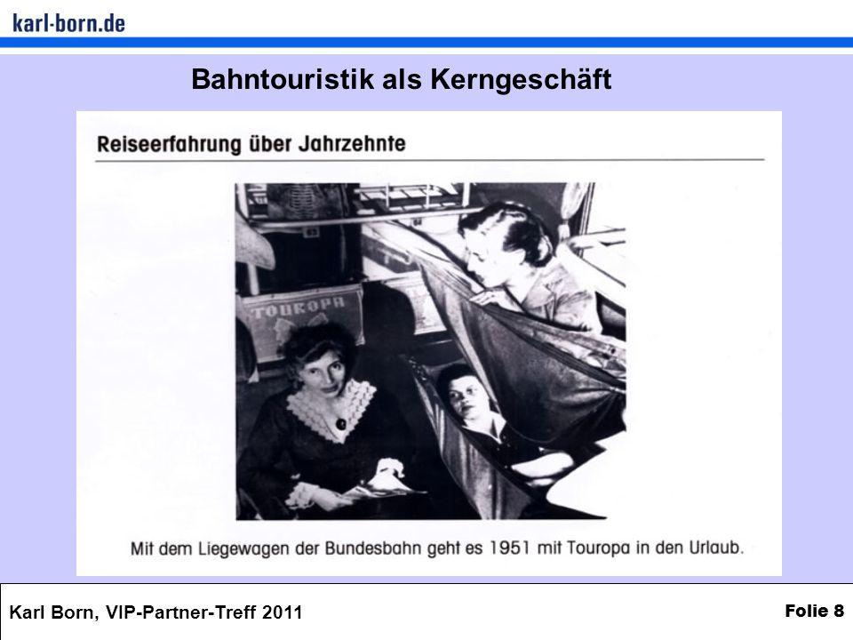 Karl Born, VIP-Partner-Treff 2011 Folie 8 Bahntouristik als Kerngeschäft