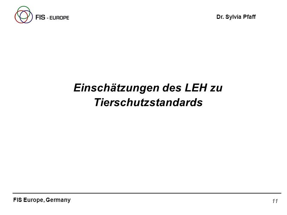 11 FIS Europe, Germany Dr. Sylvia Pfaff Einschätzungen des LEH zu Tierschutzstandards