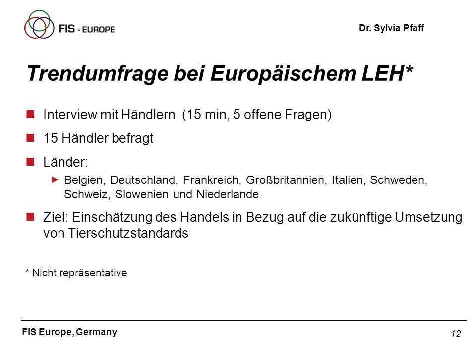 12 FIS Europe, Germany Dr. Sylvia Pfaff Trendumfrage bei Europäischem LEH* nInterview mit Händlern (15 min, 5 offene Fragen) n15 Händler befragt nLänd