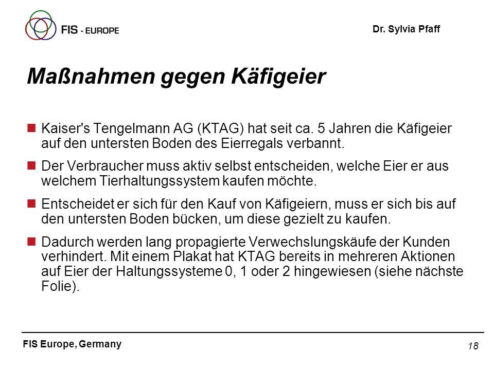 18 FIS Europe, Germany Dr. Sylvia Pfaff Maßnahmen gegen Käfigeier nKaiser's Tengelmann AG (KTAG) hat seit ca. 5 Jahren die Käfigeier auf den untersten