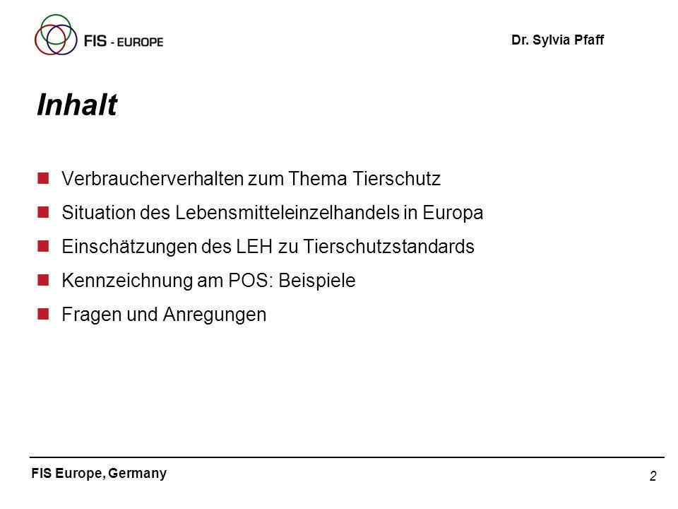 2 FIS Europe, Germany Dr. Sylvia Pfaff Inhalt nVerbraucherverhalten zum Thema Tierschutz nSituation des Lebensmitteleinzelhandels in Europa nEinschätz