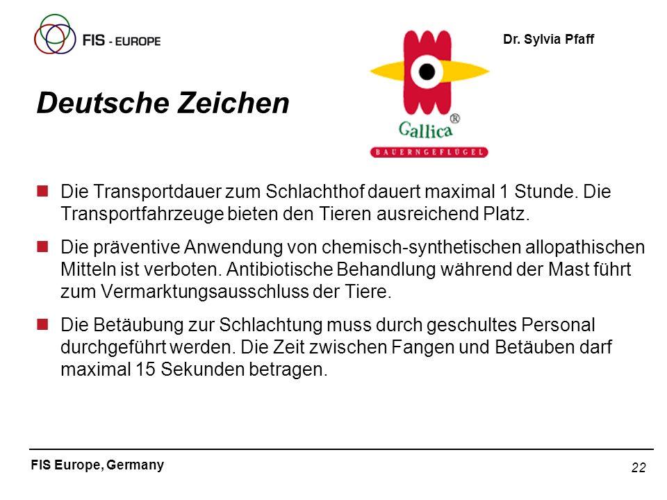 22 FIS Europe, Germany Dr. Sylvia Pfaff Deutsche Zeichen nDie Transportdauer zum Schlachthof dauert maximal 1 Stunde. Die Transportfahrzeuge bieten de