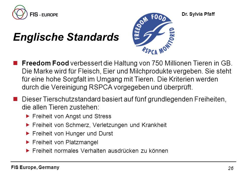 26 FIS Europe, Germany Dr. Sylvia Pfaff Englische Standards nFreedom Food verbessert die Haltung von 750 Millionen Tieren in GB. Die Marke wird für Fl