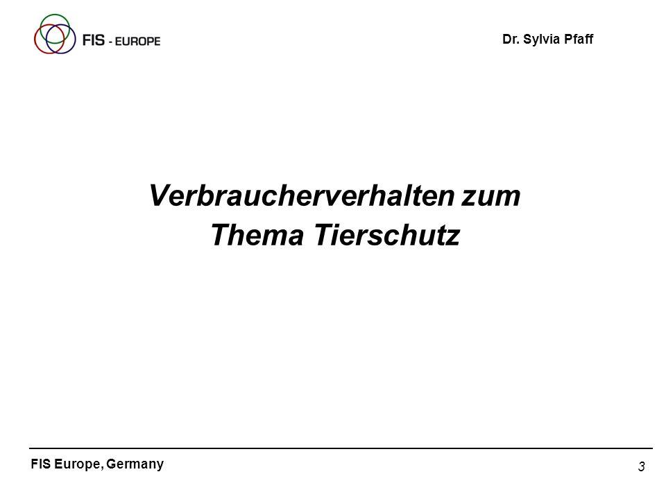 3 FIS Europe, Germany Dr. Sylvia Pfaff Verbraucherverhalten zum Thema Tierschutz