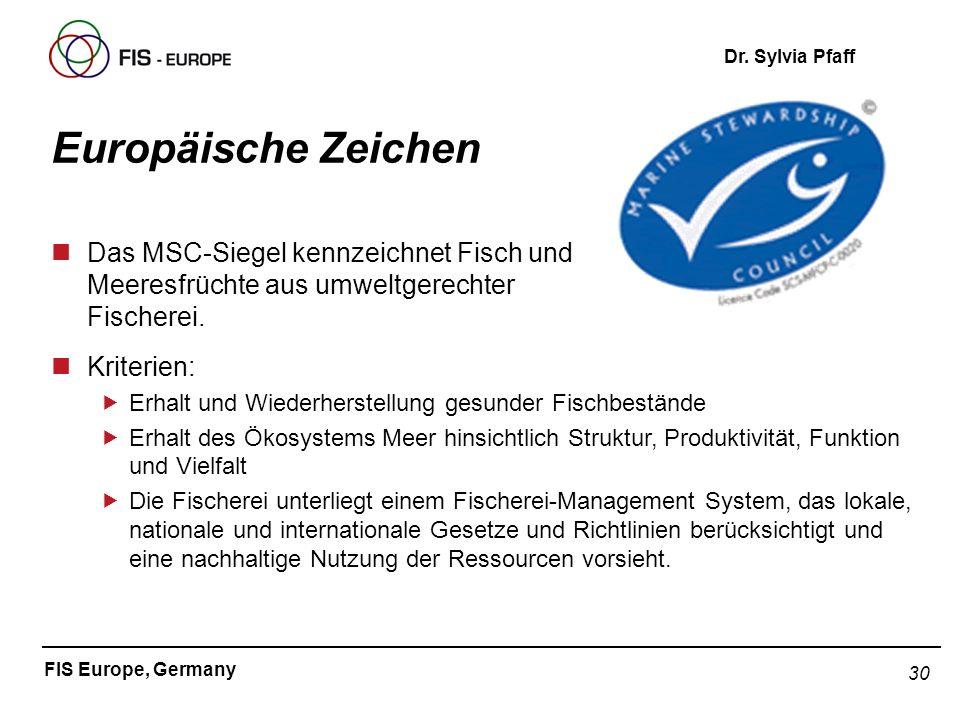 30 FIS Europe, Germany Dr. Sylvia Pfaff Europäische Zeichen nDas MSC-Siegel kennzeichnet Fisch und Meeresfrüchte aus umweltgerechter Fischerei. nKrite