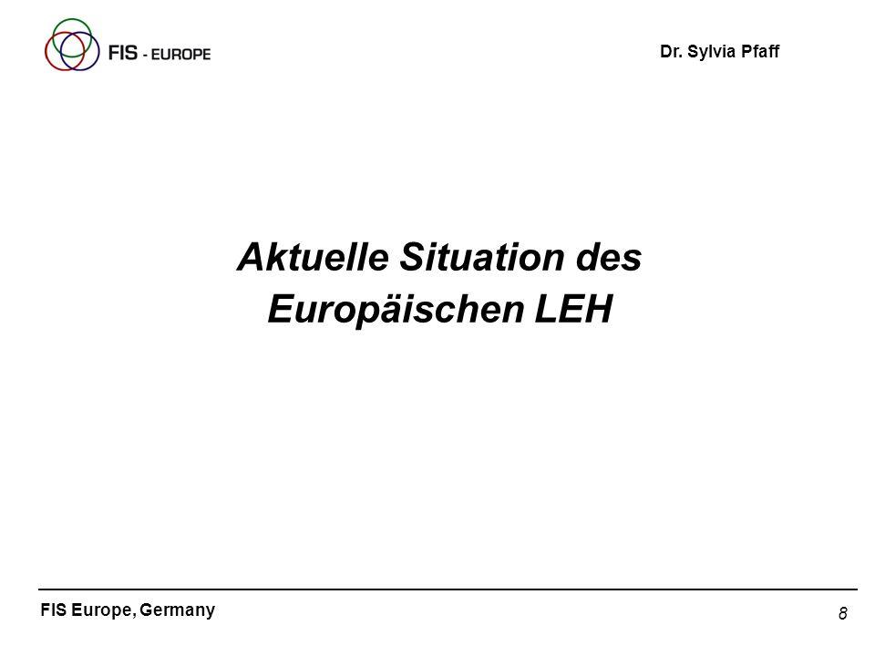 8 FIS Europe, Germany Dr. Sylvia Pfaff Aktuelle Situation des Europäischen LEH