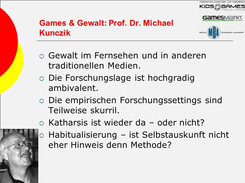 Games & Gewalt: Prof. Dr. Michael Kunczik Gewalt im Fernsehen und in anderen traditionellen Medien. Die Forschungslage ist hochgradig ambivalent. Die