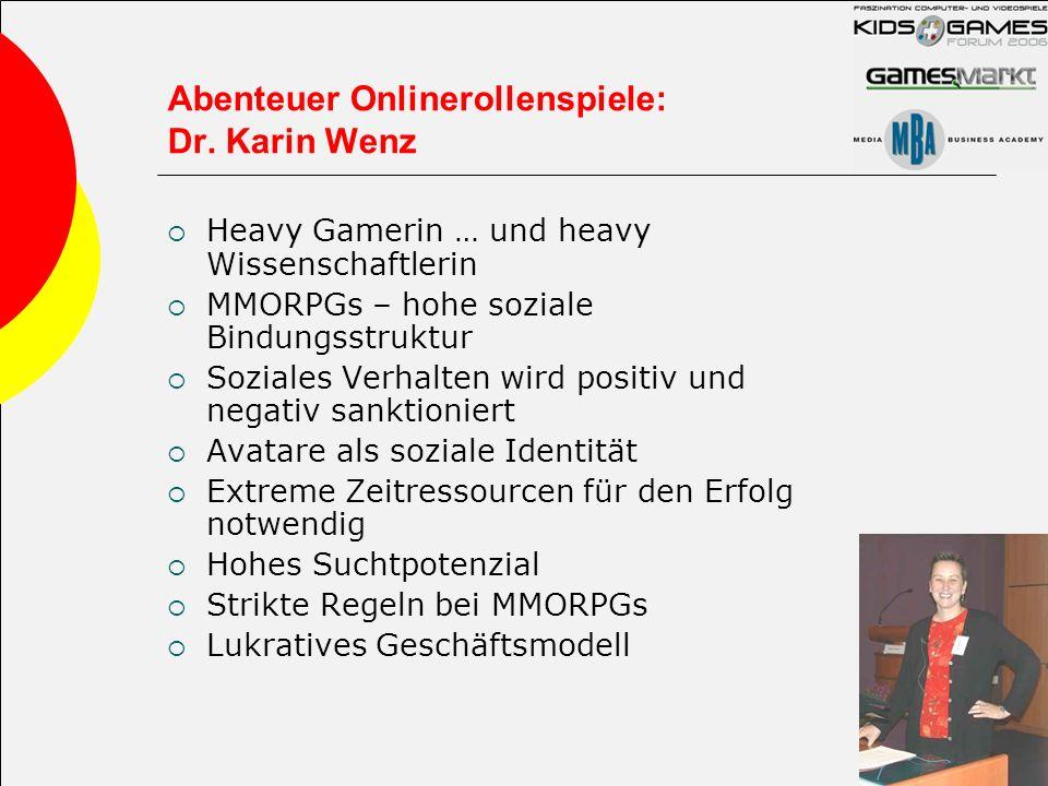 Abenteuer Onlinerollenspiele: Dr. Karin Wenz Heavy Gamerin … und heavy Wissenschaftlerin MMORPGs – hohe soziale Bindungsstruktur Soziales Verhalten wi