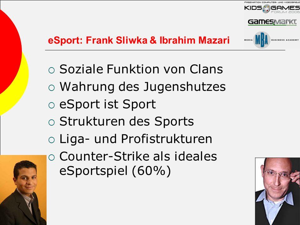 eSport: Frank Sliwka & Ibrahim Mazari Soziale Funktion von Clans Wahrung des Jugenshutzes eSport ist Sport Strukturen des Sports Liga- und Profistrukt