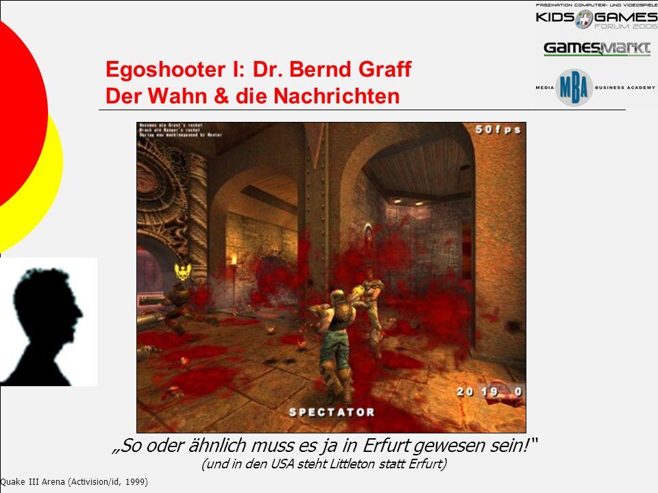 Egoshooter I: Dr. Bernd Graff Der Wahn & die Nachrichten Quake III Arena (Activision/id, 1999) So oder ähnlich muss es ja in Erfurt gewesen sein! (und