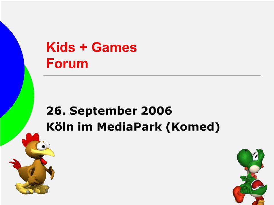 Kids + Games Forum 26. September 2006 Köln im MediaPark (Komed)