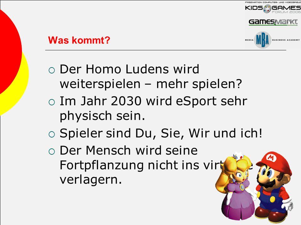 Was kommt? Der Homo Ludens wird weiterspielen – mehr spielen? Im Jahr 2030 wird eSport sehr physisch sein. Spieler sind Du, Sie, Wir und ich! Der Mens