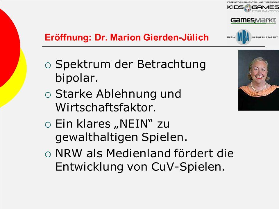 Eröffnung: Dr. Marion Gierden-Jülich Spektrum der Betrachtung bipolar. Starke Ablehnung und Wirtschaftsfaktor. Ein klares NEIN zu gewalthaltigen Spiel