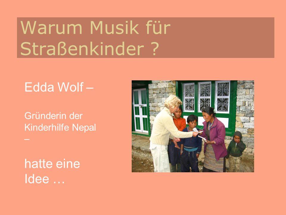 Warum Musik für Straßenkinder ? Edda Wolf – Gründerin der Kinderhilfe Nepal – hatte eine Idee …