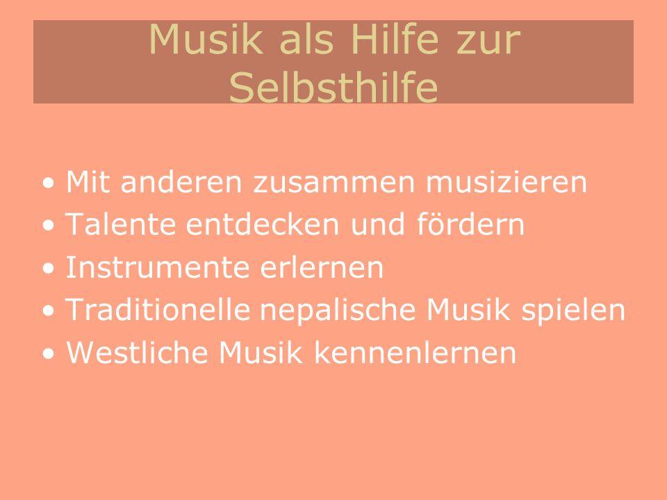 Musik als Hilfe zur Selbsthilfe Mit anderen zusammen musizieren Talente entdecken und fördern Instrumente erlernen Traditionelle nepalische Musik spie