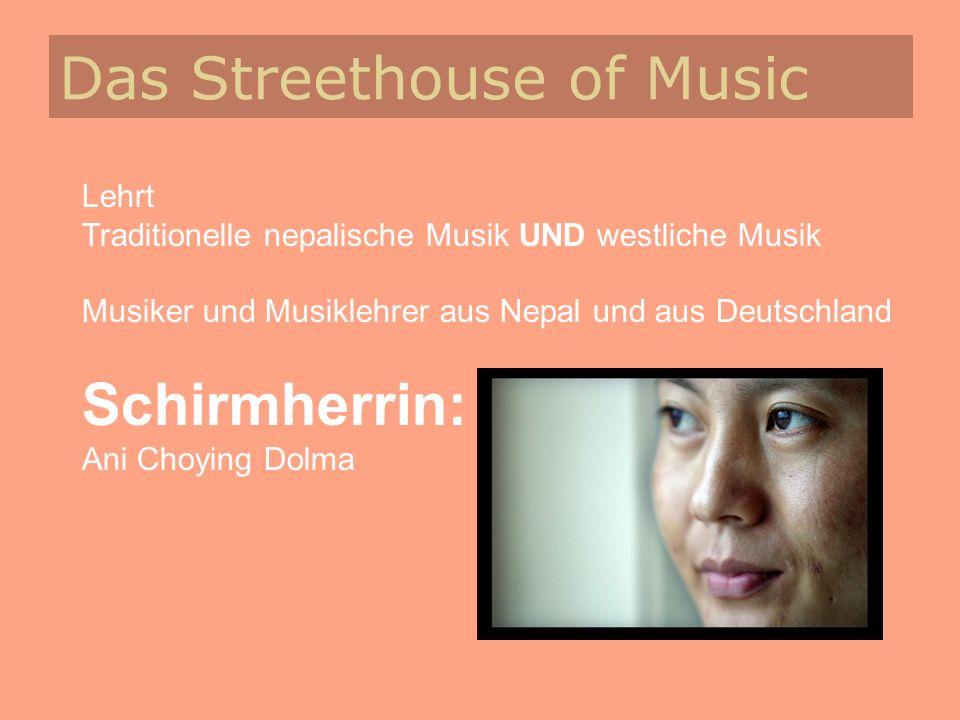 Das Streethouse of Music Lehrt Traditionelle nepalische Musik UND westliche Musik Musiker und Musiklehrer aus Nepal und aus Deutschland Schirmherrin:
