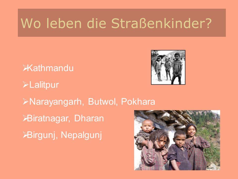 Wo leben die Straßenkinder? Kathmandu Lalitpur Narayangarh, Butwol, Pokhara Biratnagar, Dharan Birgunj, Nepalgunj