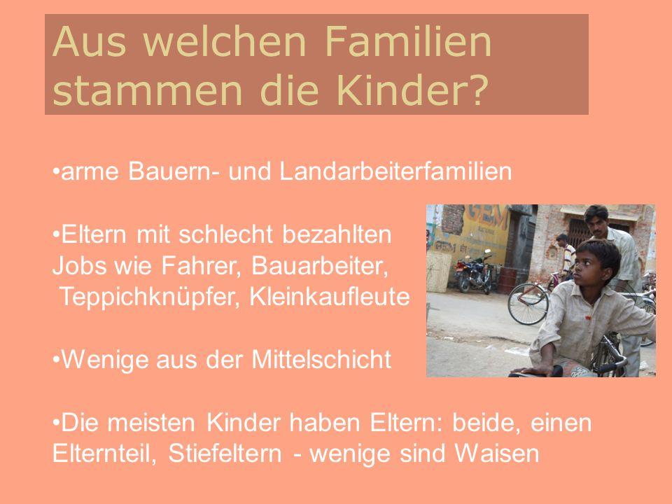 Aus welchen Familien stammen die Kinder? arme Bauern- und Landarbeiterfamilien Eltern mit schlecht bezahlten Jobs wie Fahrer, Bauarbeiter, Teppichknüp