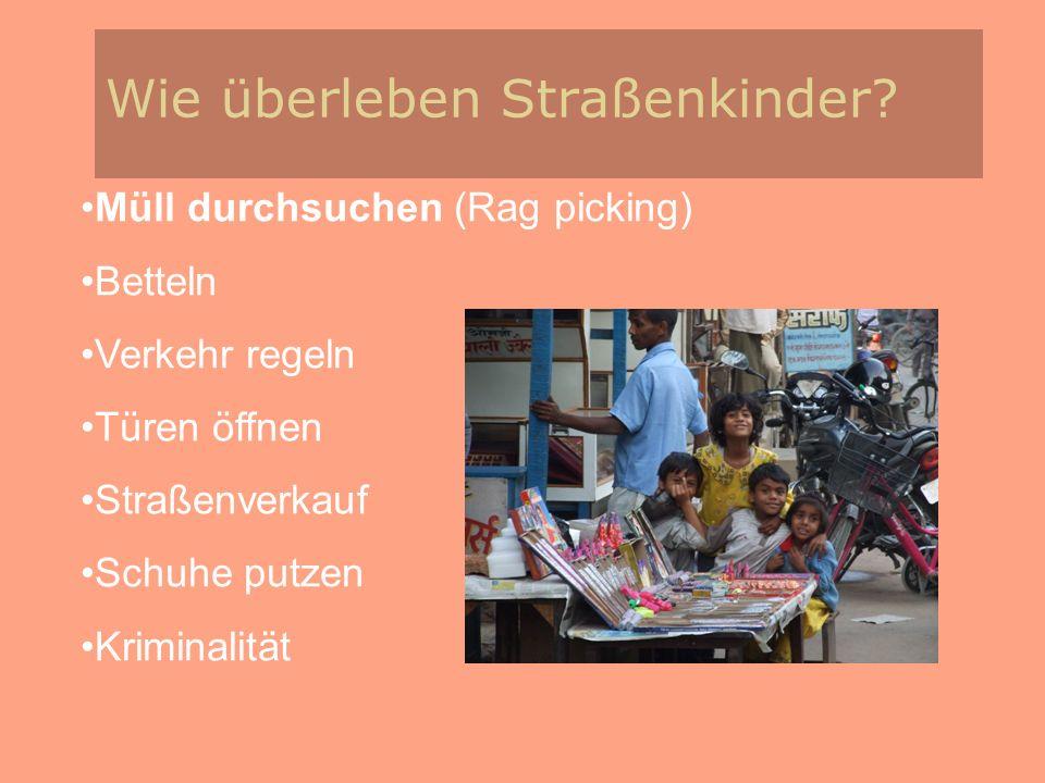 Wie überleben Straßenkinder? Müll durchsuchen (Rag picking) Betteln Verkehr regeln Türen öffnen Straßenverkauf Schuhe putzen Kriminalität