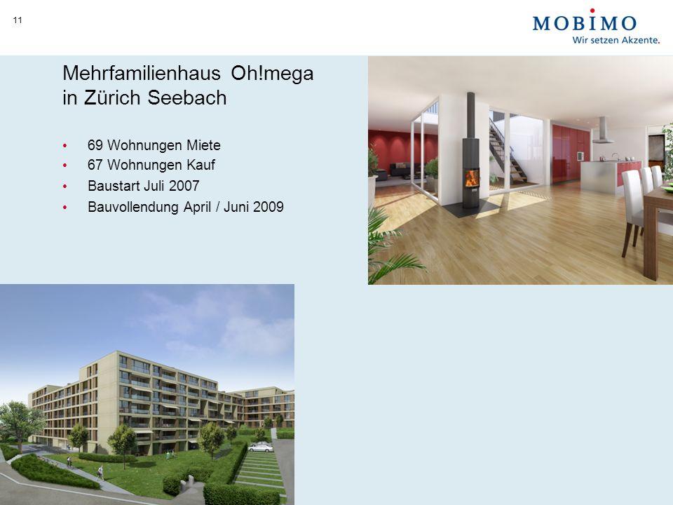 11 Mehrfamilienhaus Oh!mega in Zürich Seebach 69 Wohnungen Miete 67 Wohnungen Kauf Baustart Juli 2007 Bauvollendung April / Juni 2009