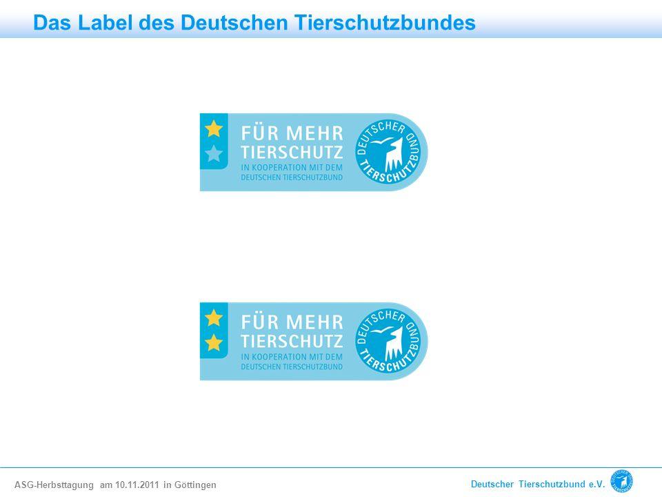 Das Label des Deutschen Tierschutzbundes ASG-Herbsttagung am 10.11.2011 in Göttingen Deutscher Tierschutzbund e.V.