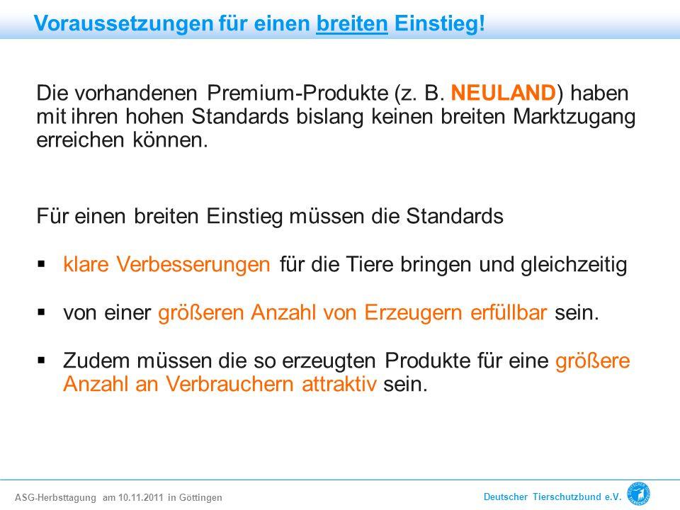 Die vorhandenen Premium-Produkte (z. B. NEULAND) haben mit ihren hohen Standards bislang keinen breiten Marktzugang erreichen können. Für einen breite