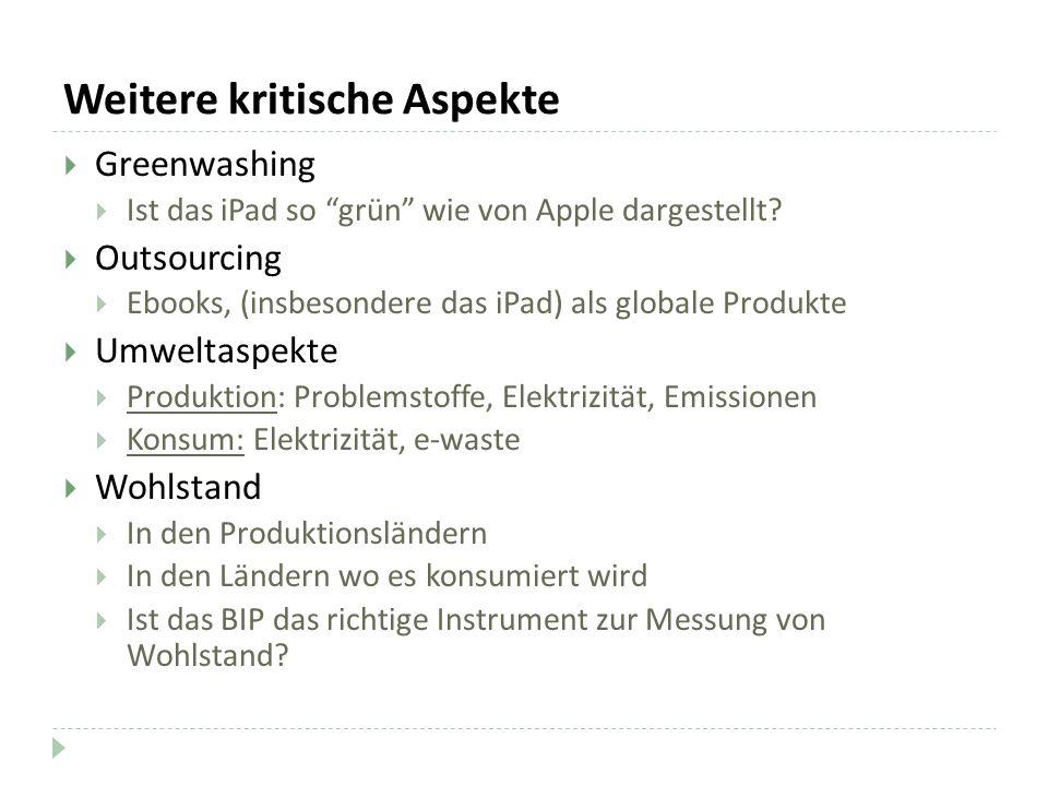 Weitere kritische Aspekte Greenwashing Ist das iPad so grün wie von Apple dargestellt? Outsourcing Ebooks, (insbesondere das iPad) als globale Produkt