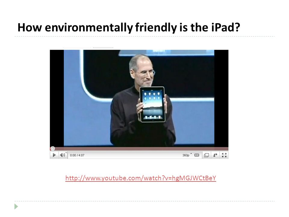 How environmentally friendly is the iPad? http://www.youtube.com/watch?v=hgMGJWCtBeY