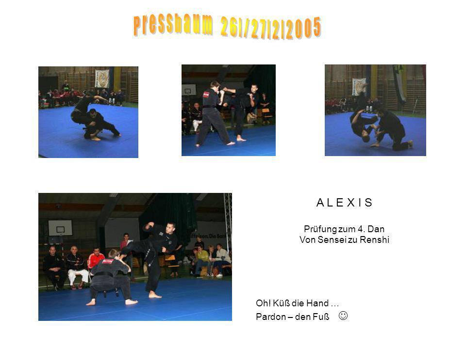 A L E X I S Prüfung zum 4. Dan Von Sensei zu Renshi Oh! Küß die Hand … Pardon – den Fuß