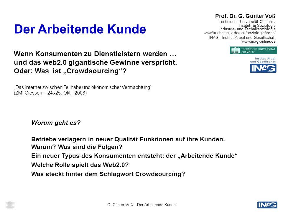 G. Günter Voß – Der Arbeitende Kunde Prof. Dr. G. Günter Voß Technische Universität Chemnitz Institut für Soziologie Industrie- und Techniksoziologie