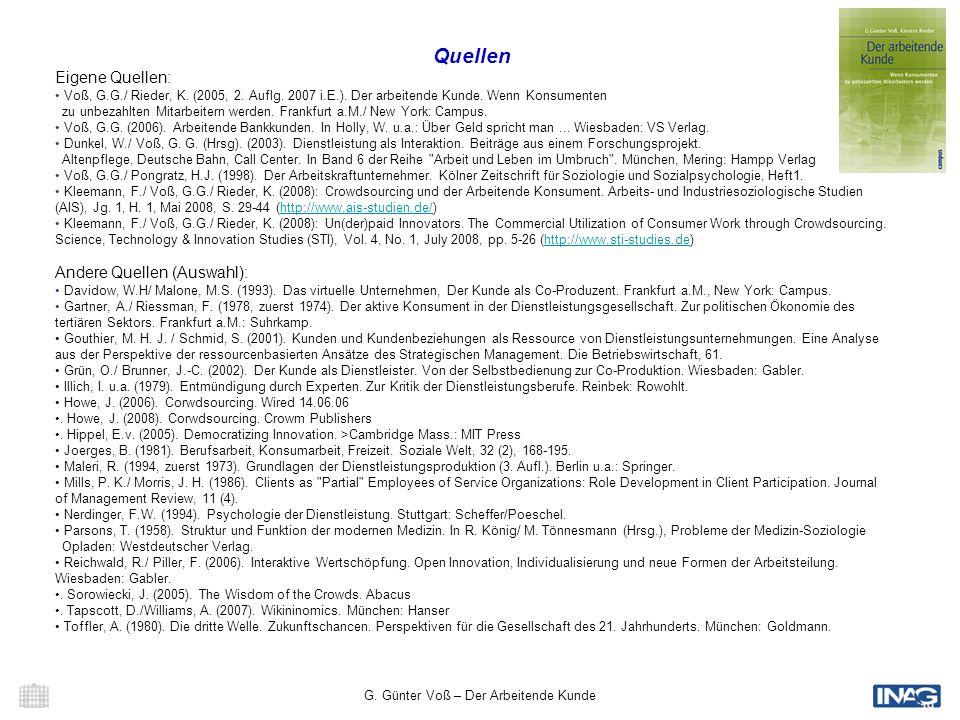 G. Günter Voß – Der Arbeitende Kunde 19 Quellen Eigene Quellen: Voß, G.G./ Rieder, K. (2005, 2. Auflg. 2007 i.E.). Der arbeitende Kunde. Wenn Konsumen