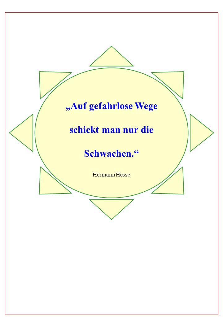 Auf gefahrlose Wege schickt man nur die Schwachen. Hermann Hesse