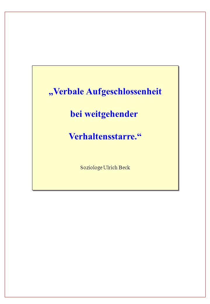Verbale Aufgeschlossenheit bei weitgehender Verhaltensstarre. Soziologe Ulrich Beck Verbale Aufgeschlossenheit bei weitgehender Verhaltensstarre. Sozi
