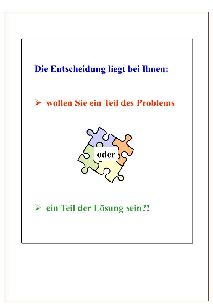 Die Entscheidung liegt bei Ihnen: wollen Sie ein Teil des Problems ein Teil der Lösung sein?! oder