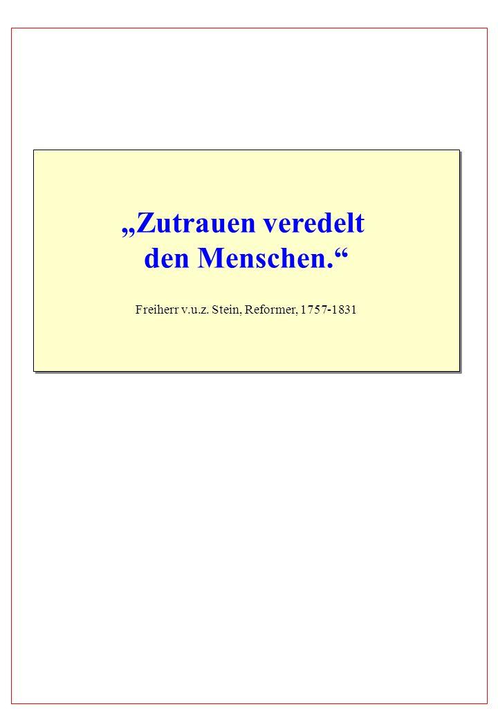 Zutrauen veredelt den Menschen. Freiherr v.u.z. Stein, Reformer, 1757-1831 Zutrauen veredelt den Menschen. Freiherr v.u.z. Stein, Reformer, 1757-1831