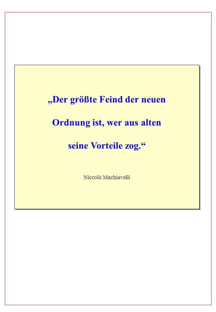 Der größte Feind der neuen Ordnung ist, wer aus alten seine Vorteile zog. Niccolò Machiavelli Der größte Feind der neuen Ordnung ist, wer aus alten se