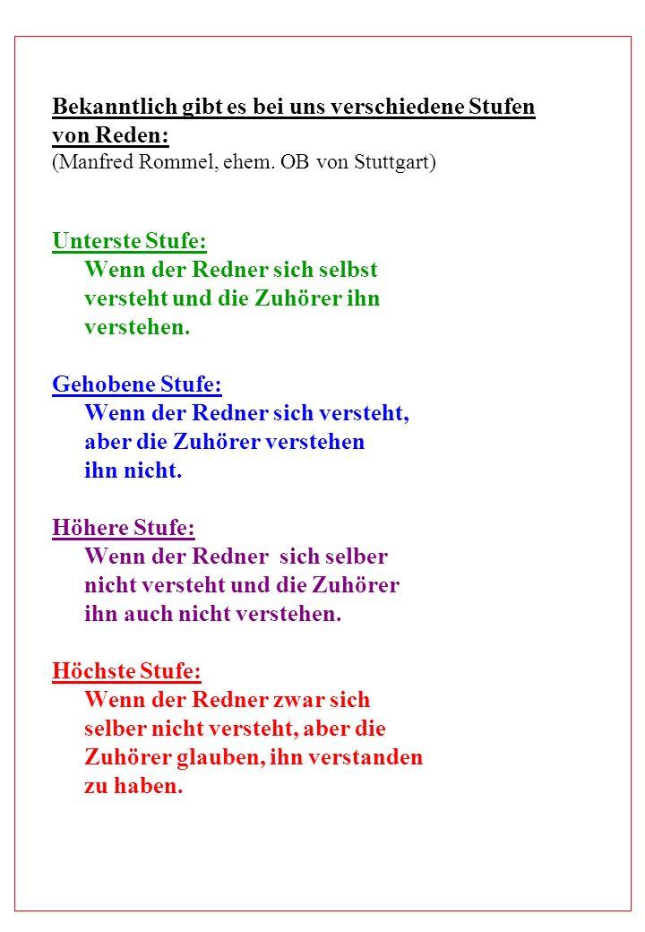 Bekanntlich gibt es bei uns verschiedene Stufen von Reden: (Manfred Rommel, ehem. OB von Stuttgart) Unterste Stufe: Wenn der Redner sich selbst verste