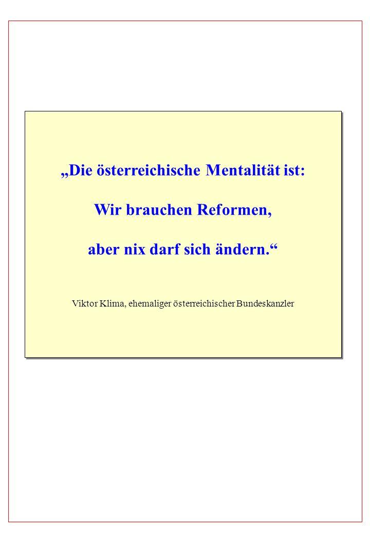 Die österreichische Mentalität ist: Wir brauchen Reformen, aber nix darf sich ändern. Viktor Klima, ehemaliger österreichischer Bundeskanzler Die öste
