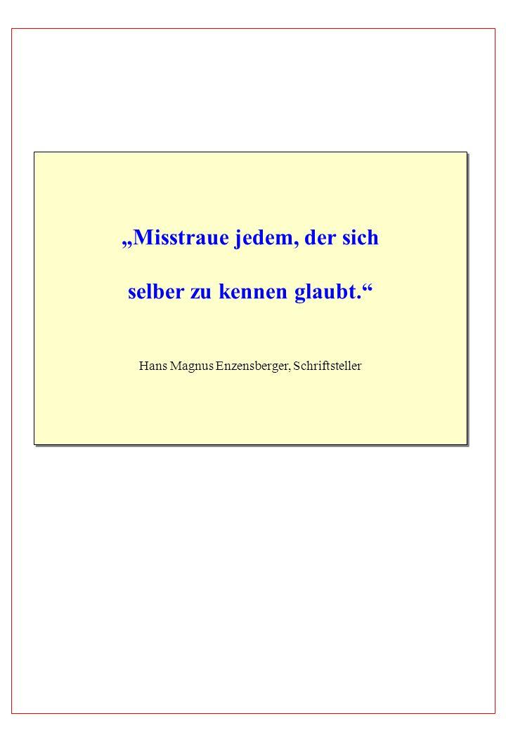 Misstraue jedem, der sich selber zu kennen glaubt. Hans Magnus Enzensberger, Schriftsteller Misstraue jedem, der sich selber zu kennen glaubt. Hans Ma