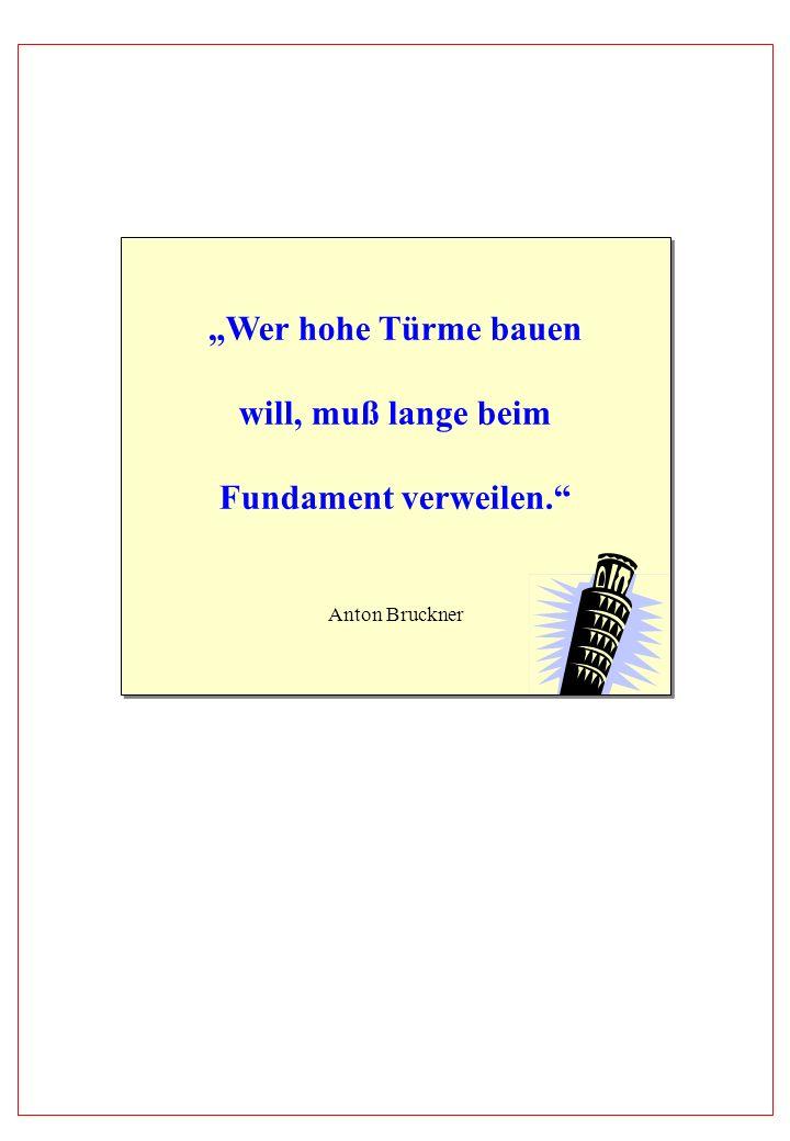 Wer hohe Türme bauen will, muß lange beim Fundament verweilen. Anton Bruckner Wer hohe Türme bauen will, muß lange beim Fundament verweilen. Anton Bru