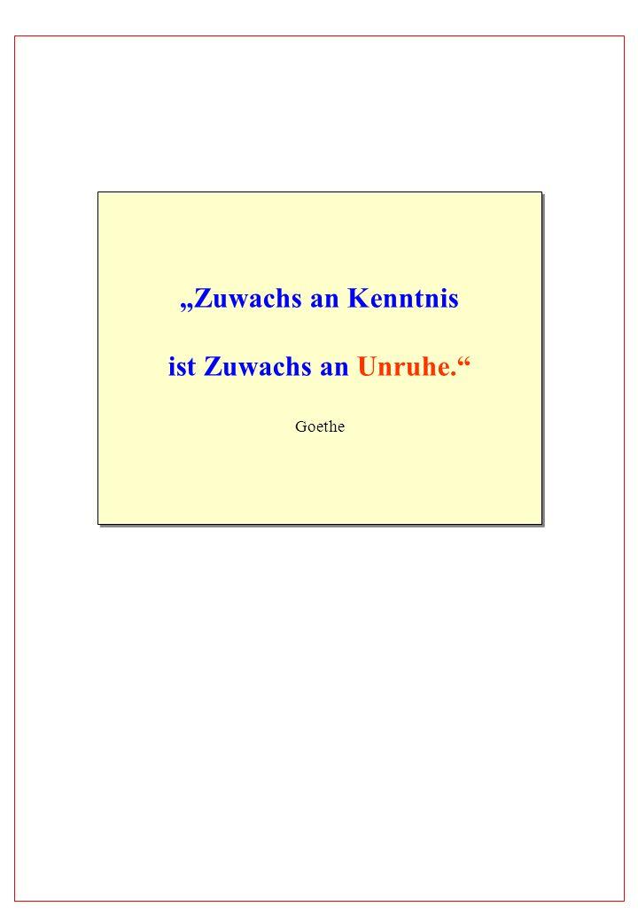 Zuwachs an Kenntnis ist Zuwachs an Unruhe. Goethe Zuwachs an Kenntnis ist Zuwachs an Unruhe. Goethe