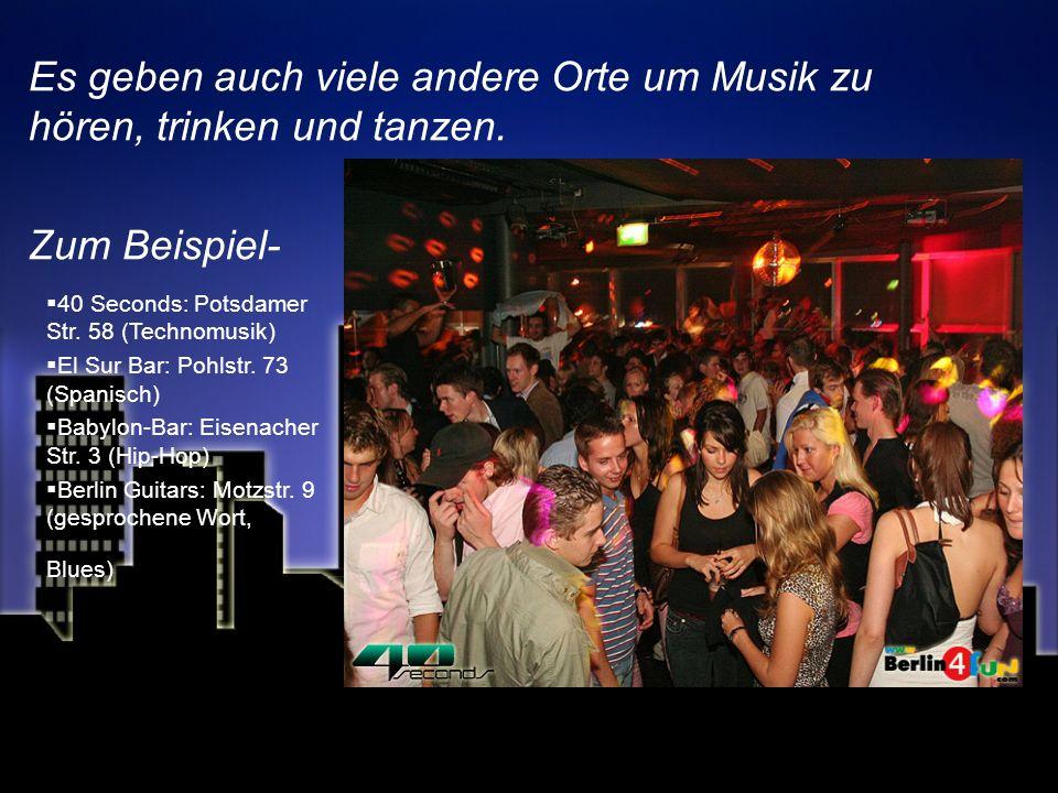 Es geben auch viele andere Orte um Musik zu hören, trinken und tanzen.