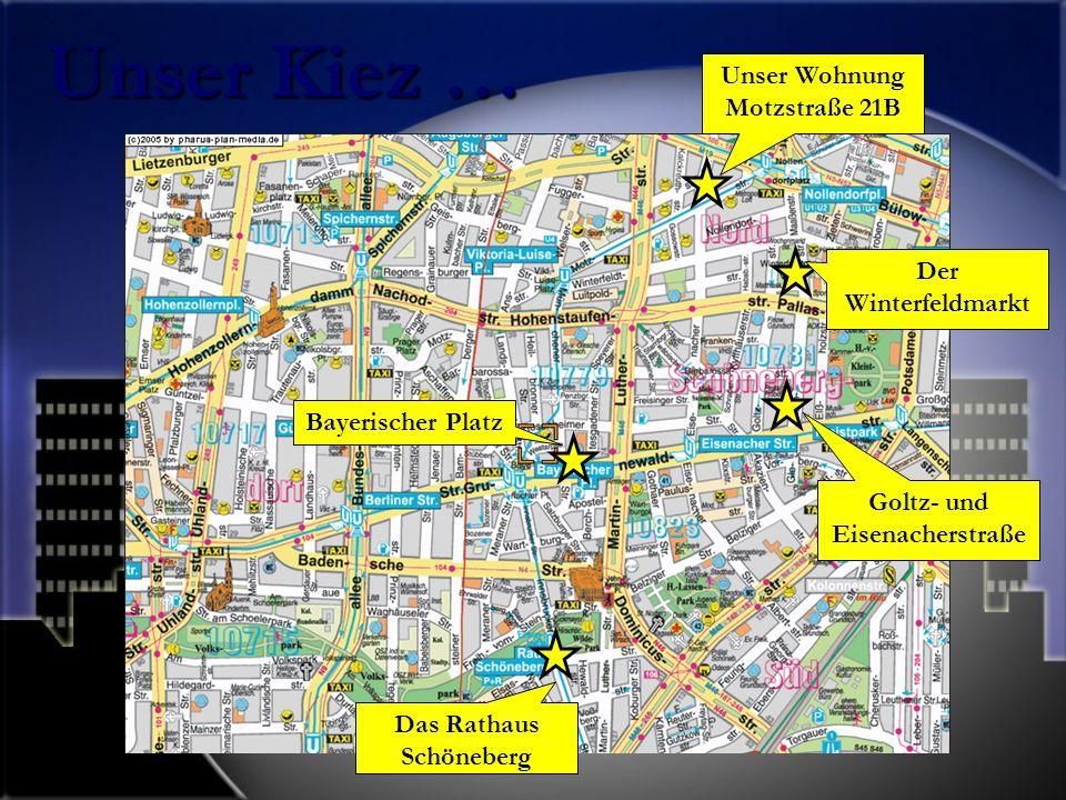 Unser Wohnung Motzstraße 21B Der Winterfeldmarkt Bayerischer Platz Das Rathaus Schöneberg Unser Kiez … Goltz- und Eisenacherstraße