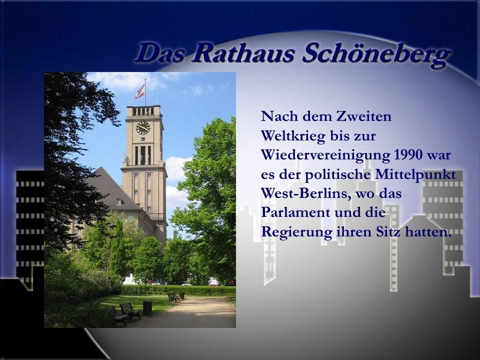 Das Rathaus Schöneberg Nach dem Zweiten Weltkrieg bis zur Wiedervereinigung 1990 war es der politische Mittelpunkt West-Berlins, wo das Parlament und die Regierung ihren Sitz hatten.