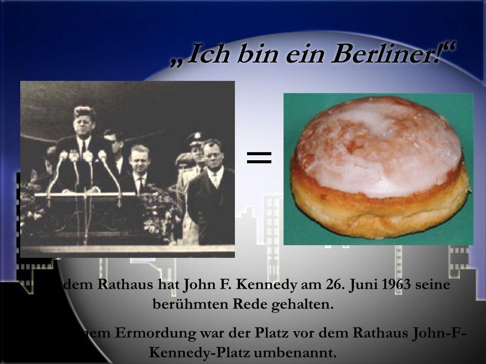 Ich bin ein Berliner.Vor dem Rathaus hat John F. Kennedy am 26.