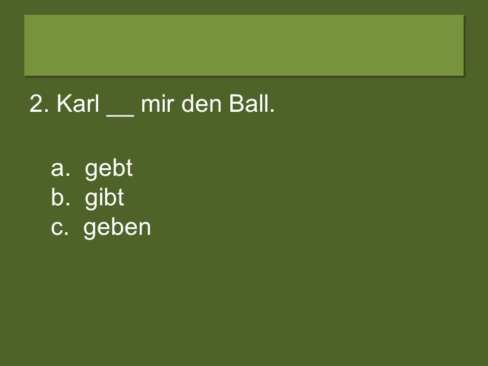 1. Ich ___ gern Tennis. a. spielen b. spielt c. spiele
