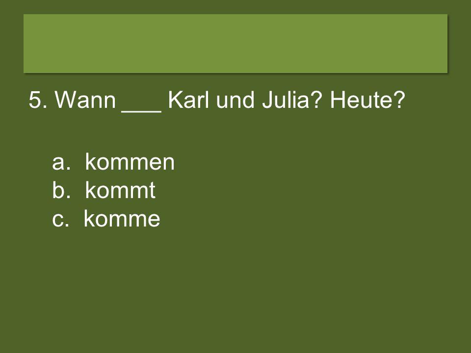 4. ___ Karla Deutsch? a. Sprichst b. Sprecht c. Spricht