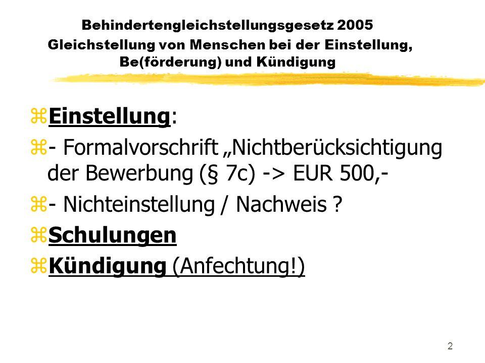 2 Behindertengleichstellungsgesetz 2005 Gleichstellung von Menschen bei der Einstellung, Be(förderung) und Kündigung zEinstellung: z- Formalvorschrift