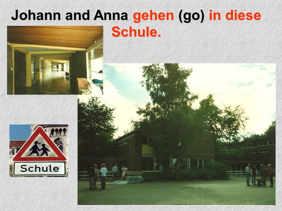 Johann and Anna gehen (go) in diese Schule.