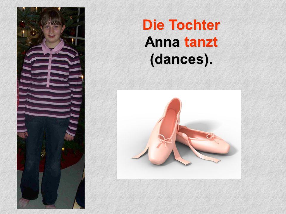 Die Tochter Anna tanzt (dances).
